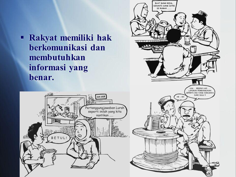  Rakyat memiliki hak berkomunikasi dan membutuhkan informasi yang benar.