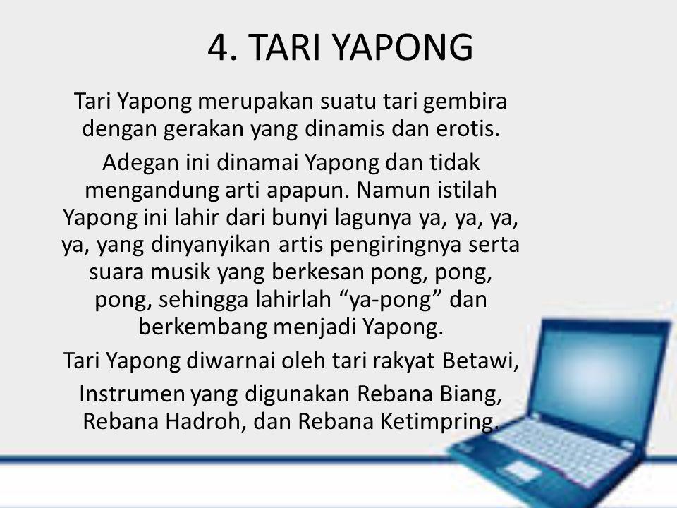 4. TARI YAPONG Tari Yapong merupakan suatu tari gembira dengan gerakan yang dinamis dan erotis. Adegan ini dinamai Yapong dan tidak mengandung arti ap
