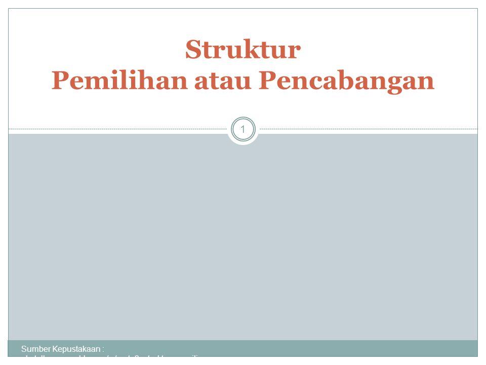 IF … THEN … Sumber Kepustakaan : akatellearn.weebly.com/.../pert_3_struktur_pemili...