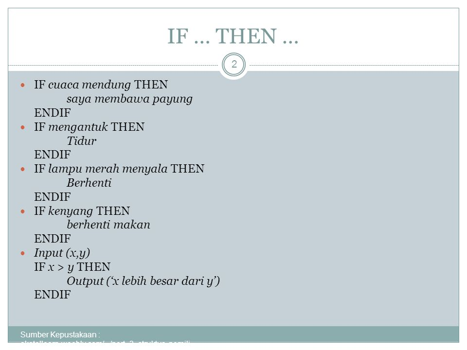 IF … THEN … Sumber Kepustakaan : akatellearn.weebly.com/.../pert_3_struktur_pemili...
