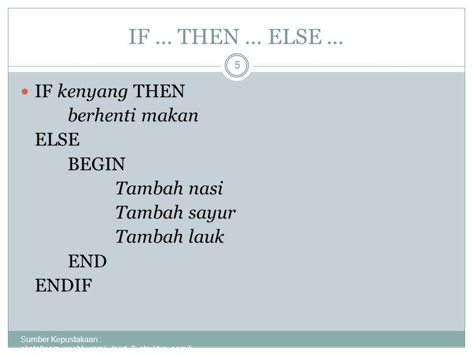 IF … THEN … ELSE … Sumber Kepustakaan : akatellearn.weebly.com/.../pert_3_struktur_pemili...