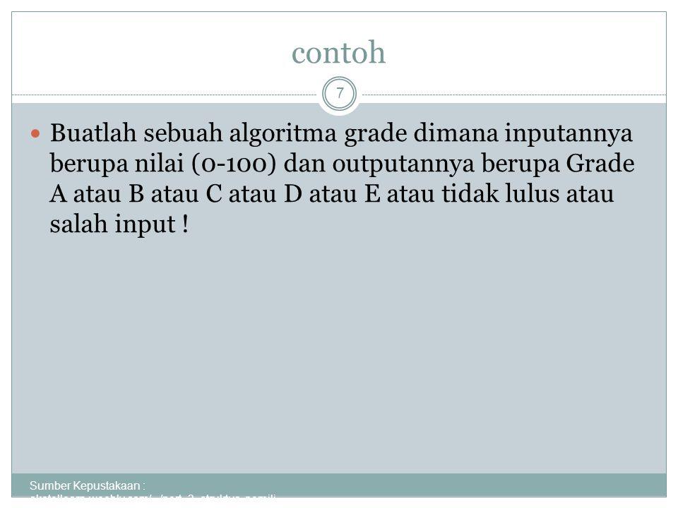 contoh Sumber Kepustakaan : akatellearn.weebly.com/.../pert_3_struktur_pemili... 7 Buatlah sebuah algoritma grade dimana inputannya berupa nilai (0-10