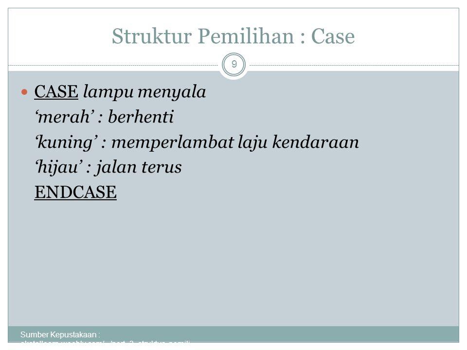 Struktur Pemilihan : Case Sumber Kepustakaan : akatellearn.weebly.com/.../pert_3_struktur_pemili...