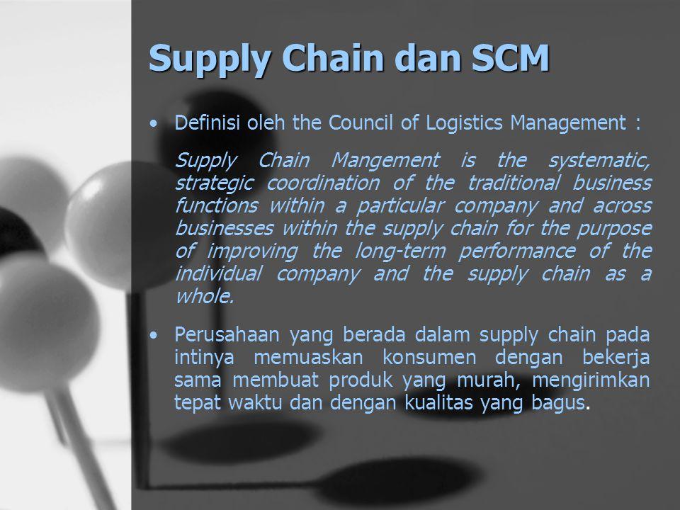 Supply Chain dan SCM Kalau supply chain adalah jaringan fisiknya, yakni perusahaan-perusahaan yang terlibat dalam memasok bahan baku, memproduksi bara