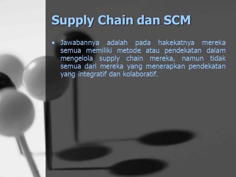 Supply Chain dan SCM Persaingan yang terjadi sekarang bukanlah perusahaan satu dengan yang lainnya, tapi lebih tepat dikatakan supply chain yang satu