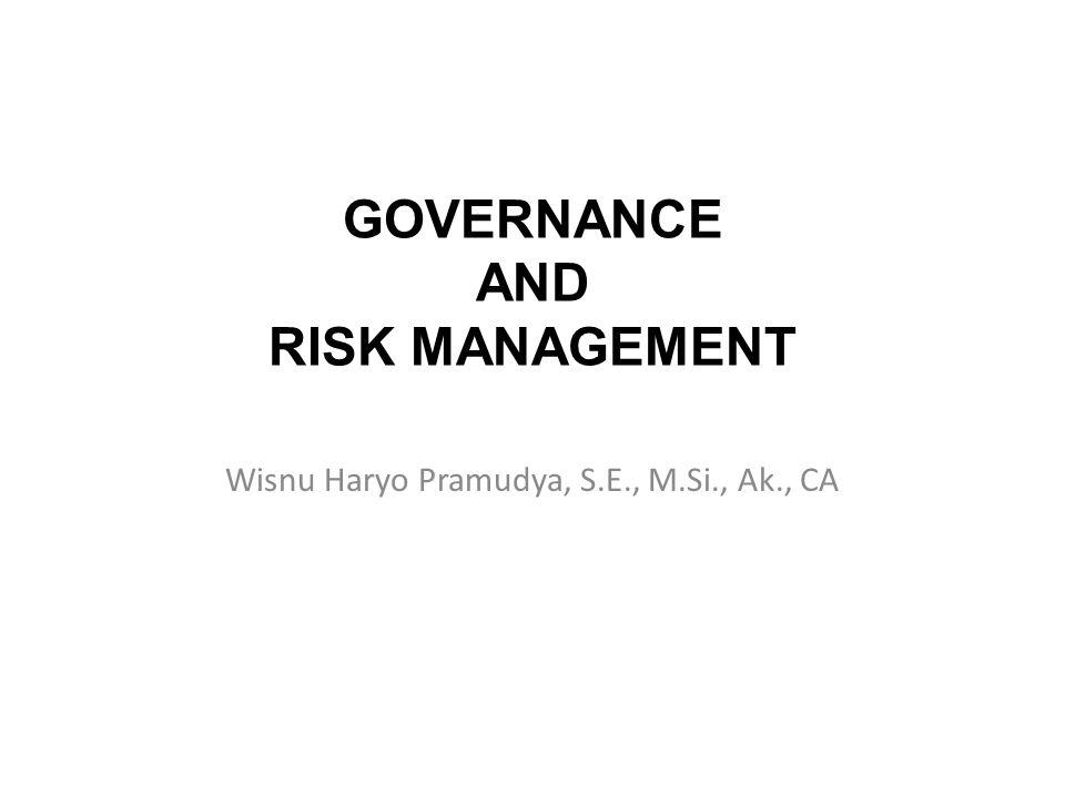 COSO ERM FRAMEWORK COSO mendefinisikan ERM (Enterprise Risk Management) sebagai: Proses yang dipengaruhi oleh dewan komisaris, manajemen, dan staf organisasi, dalam keseluruhan aktivitas organisasi, dalam rangka mengelola risiko proses bisnis agar berada dalam kisaran harapan manajemen, untuk menjamin pencapaian tujuan organisasi secara efektif dan efisien.