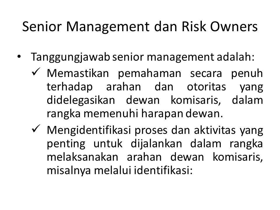 Senior Management dan Risk Owners Tanggungjawab senior management adalah: Memastikan pemahaman secara penuh terhadap arahan dan otoritas yang didelega
