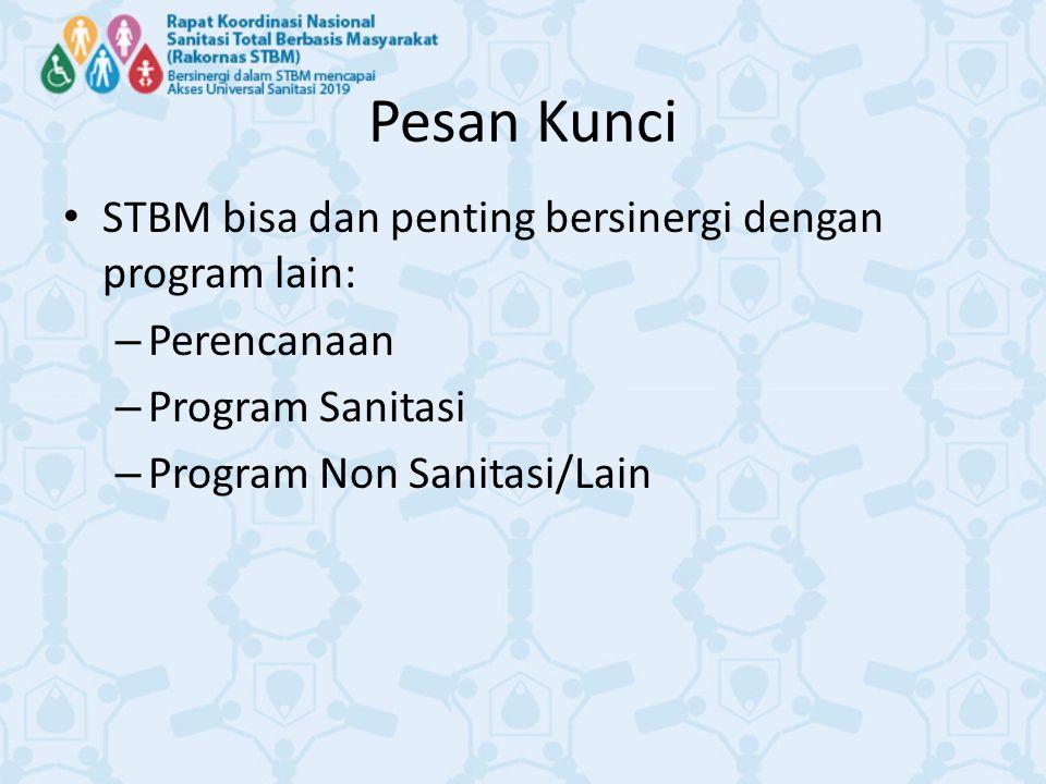 Pesan Kunci STBM bisa dan penting bersinergi dengan program lain: – Perencanaan – Program Sanitasi – Program Non Sanitasi/Lain