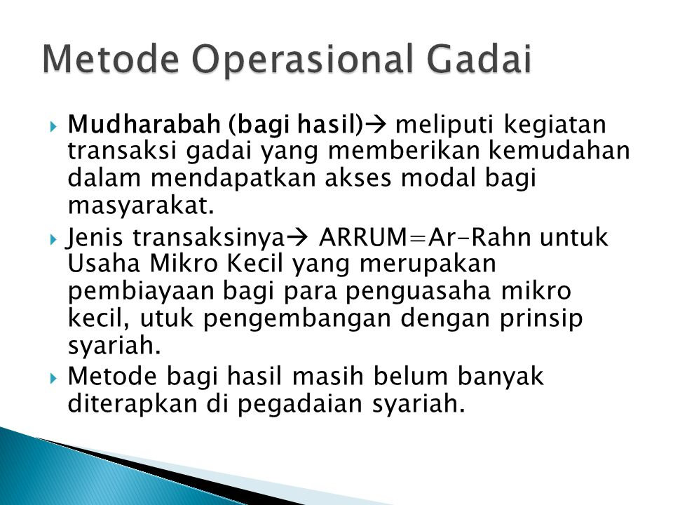  Mudharabah (bagi hasil)  meliputi kegiatan transaksi gadai yang memberikan kemudahan dalam mendapatkan akses modal bagi masyarakat.