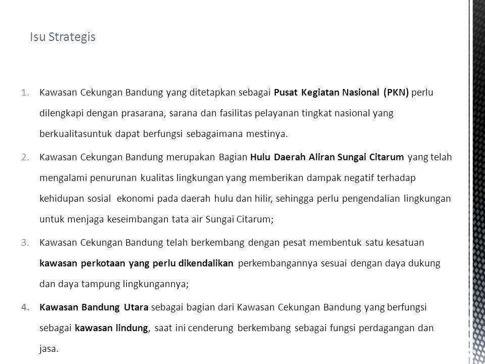 1.Kawasan Cekungan Bandung yang ditetapkan sebagai Pusat Kegiatan Nasional (PKN) perlu dilengkapi dengan prasarana, sarana dan fasilitas pelayanan tin