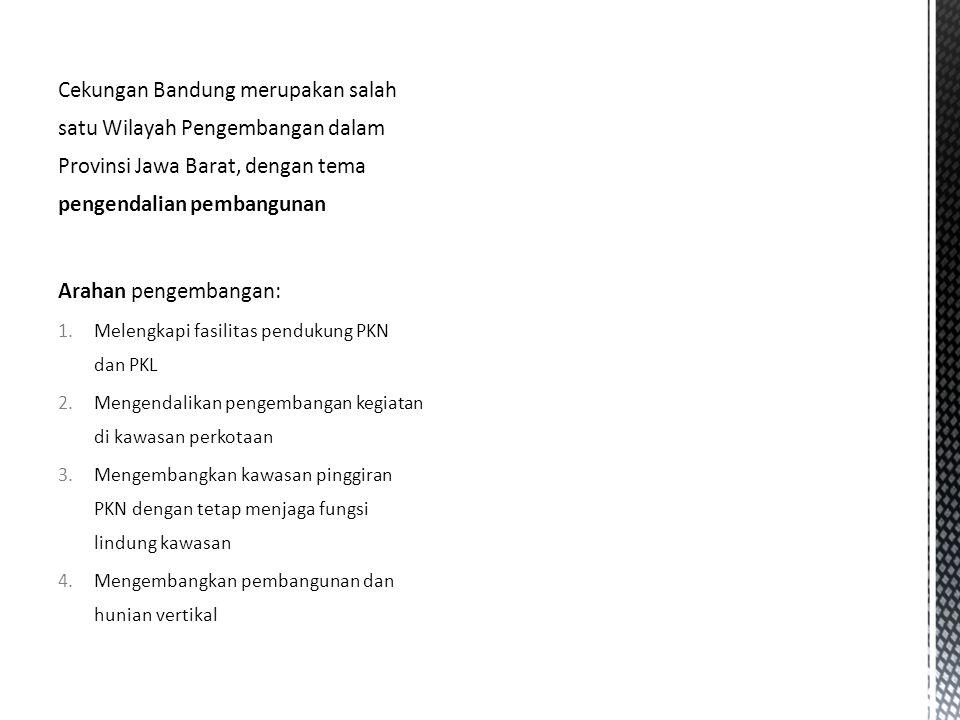 FOKUS Pengembangan: Kota Bandung ditetapkan sebagai kota inti, kegiatan utama : perdagangan dan jasa, indusri kreatif dan teknologi tinggi, pariwisata dan transportasi Kota Cimahi sebagai kota inti, kegiatan utama : perdagangan dan jasa, industri kreatif dan teknologi tinggi Kab.