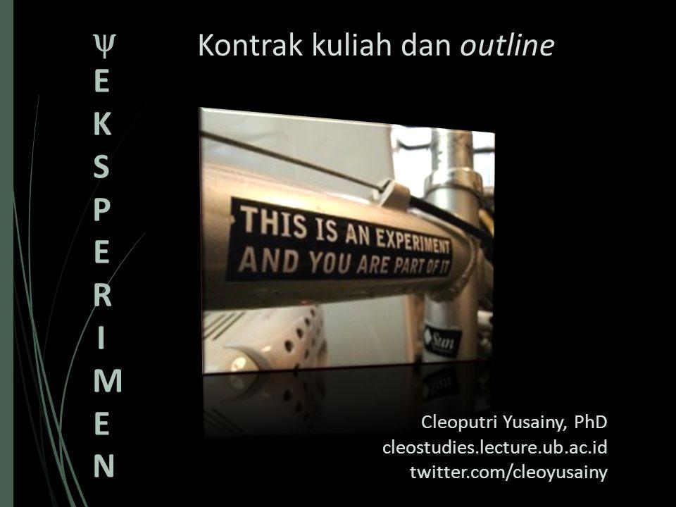 Kontrak kuliah dan outline Cleoputri Yusainy, PhD cleostudies.lecture.ub.ac.id twitter.com/cleoyusainy EKSPERIMENEKSPERIMEN