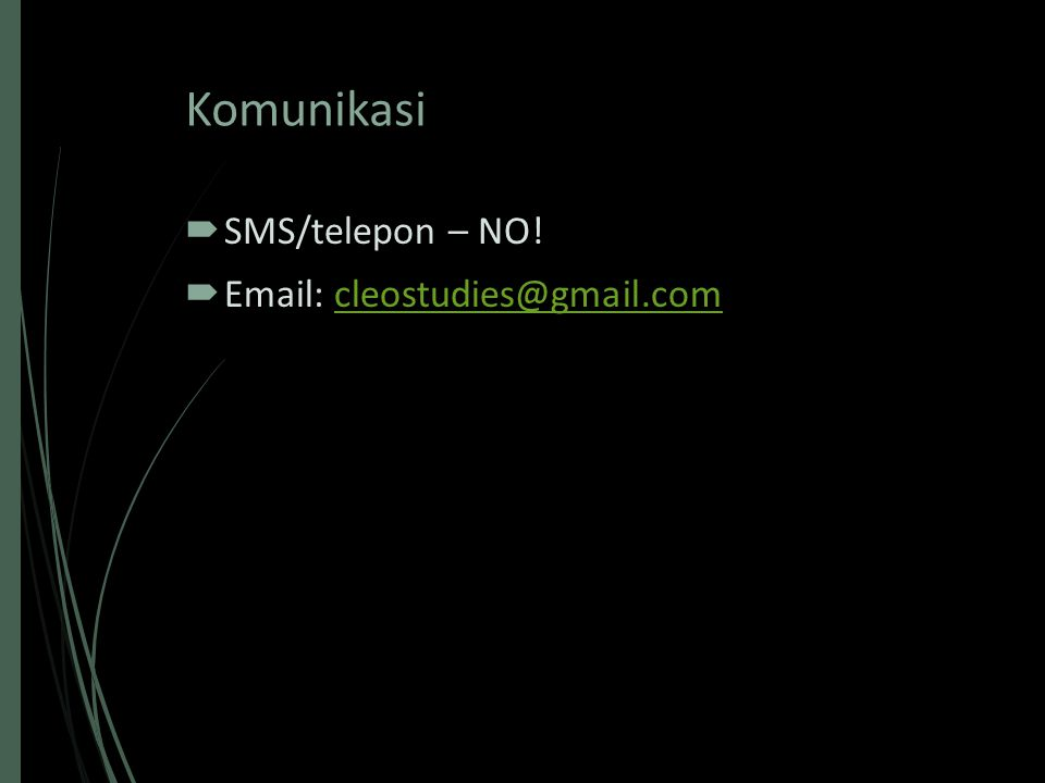 Komunikasi  SMS/telepon – NO!  Email: cleostudies@gmail.comcleostudies@gmail.com