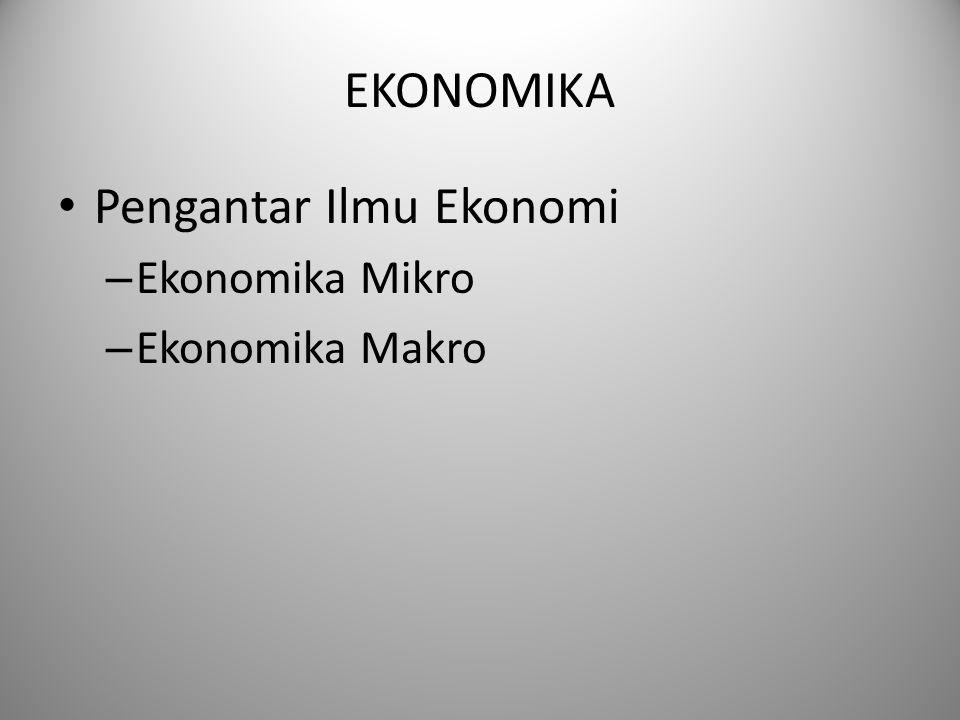 EKONOMIKA Pengantar Ilmu Ekonomi – Ekonomika Mikro – Ekonomika Makro
