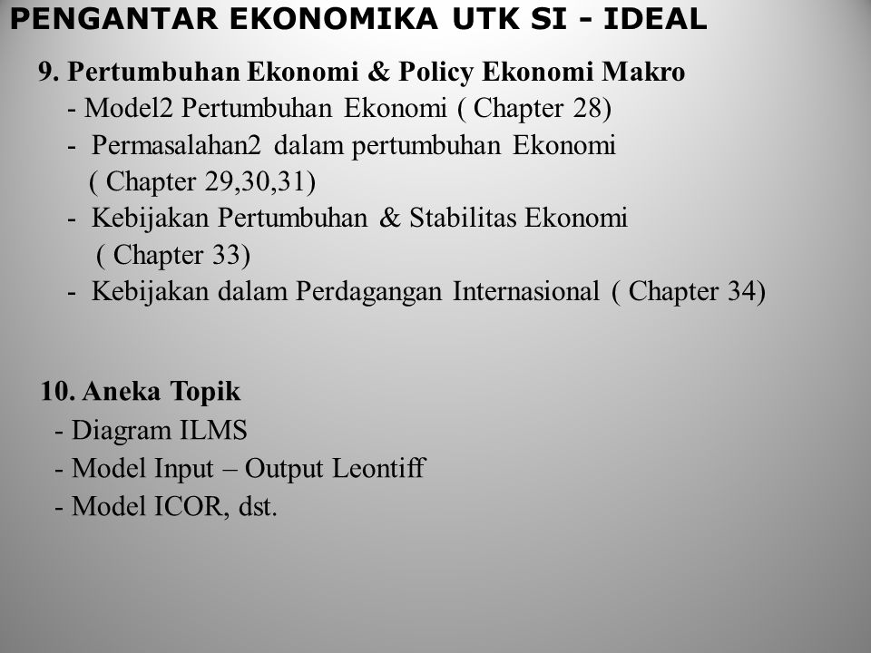 PENGANTAR EKONOMIKA UTK SI - IDEAL 9. Pertumbuhan Ekonomi & Policy Ekonomi Makro - Model2 Pertumbuhan Ekonomi ( Chapter 28) - Permasalahan2 dalam pert