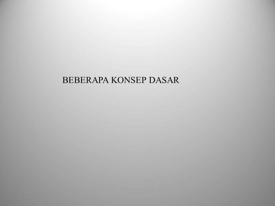 BEBERAPA KONSEP DASAR