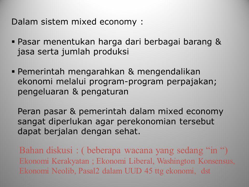 Dalam sistem mixed economy :  Pasar menentukan harga dari berbagai barang & jasa serta jumlah produksi  Pemerintah mengarahkan & mengendalikan ekono