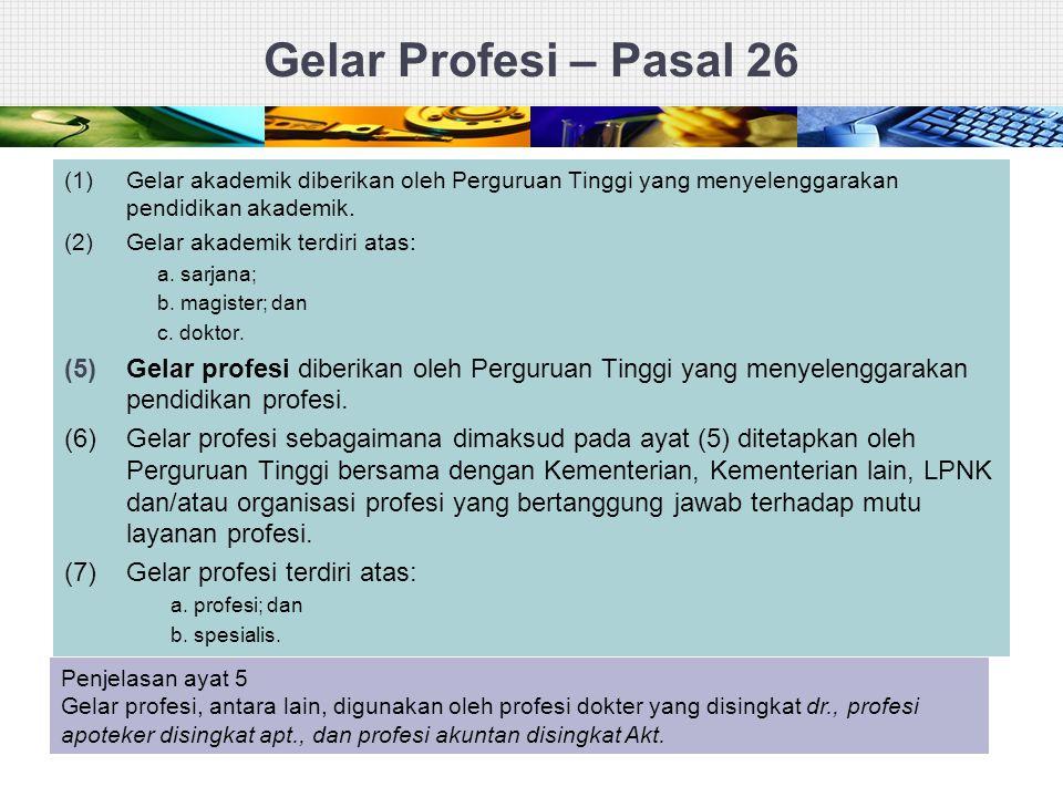 Gelar Profesi – Pasal 26 (1) Gelar akademik diberikan oleh Perguruan Tinggi yang menyelenggarakan pendidikan akademik. (2) Gelar akademik terdiri atas
