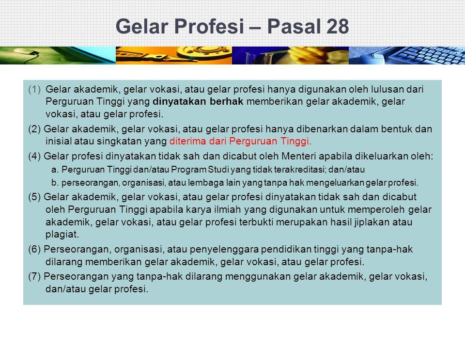 Gelar Profesi – Pasal 28 (1)Gelar akademik, gelar vokasi, atau gelar profesi hanya digunakan oleh lulusan dari Perguruan Tinggi yang dinyatakan berhak