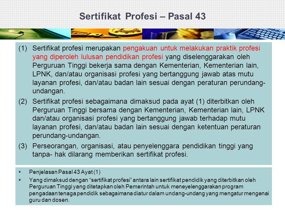 Sertifikat Profesi – Pasal 43 (1) Sertifikat profesi merupakan pengakuan untuk melakukan praktik profesi yang diperoleh lulusan pendidikan profesi yan