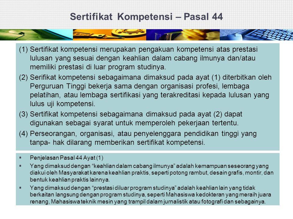 Sertifikat Kompetensi – Pasal 44 (1) Sertifikat kompetensi merupakan pengakuan kompetensi atas prestasi lulusan yang sesuai dengan keahlian dalam caba