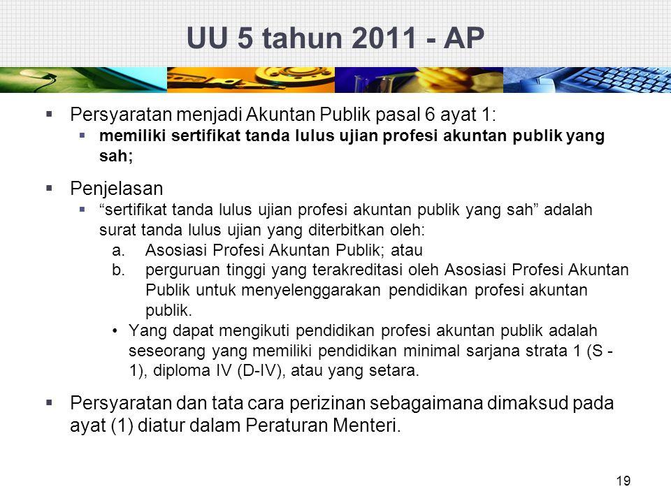 UU 5 tahun 2011 - AP  Persyaratan menjadi Akuntan Publik pasal 6 ayat 1:  memiliki sertifikat tanda lulus ujian profesi akuntan publik yang sah;  P