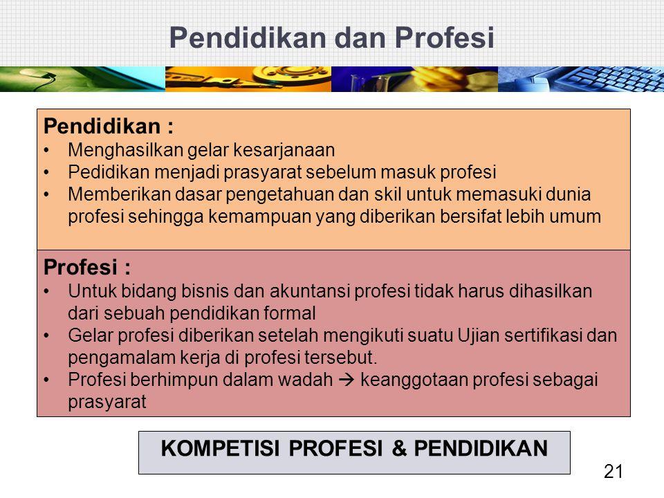 Pendidikan dan Profesi 21 Profesi : Untuk bidang bisnis dan akuntansi profesi tidak harus dihasilkan dari sebuah pendidikan formal Gelar profesi diber