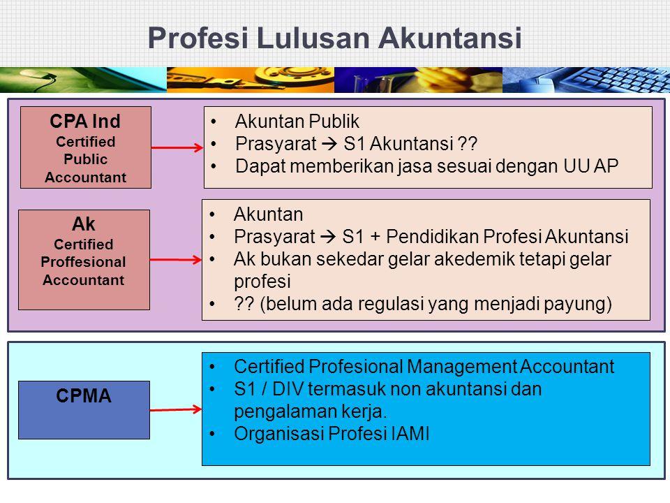 Profesi Lulusan Akuntansi CPA Ind Certified Public Accountant Akuntan Publik Prasyarat  S1 Akuntansi ?? Dapat memberikan jasa sesuai dengan UU AP Ak
