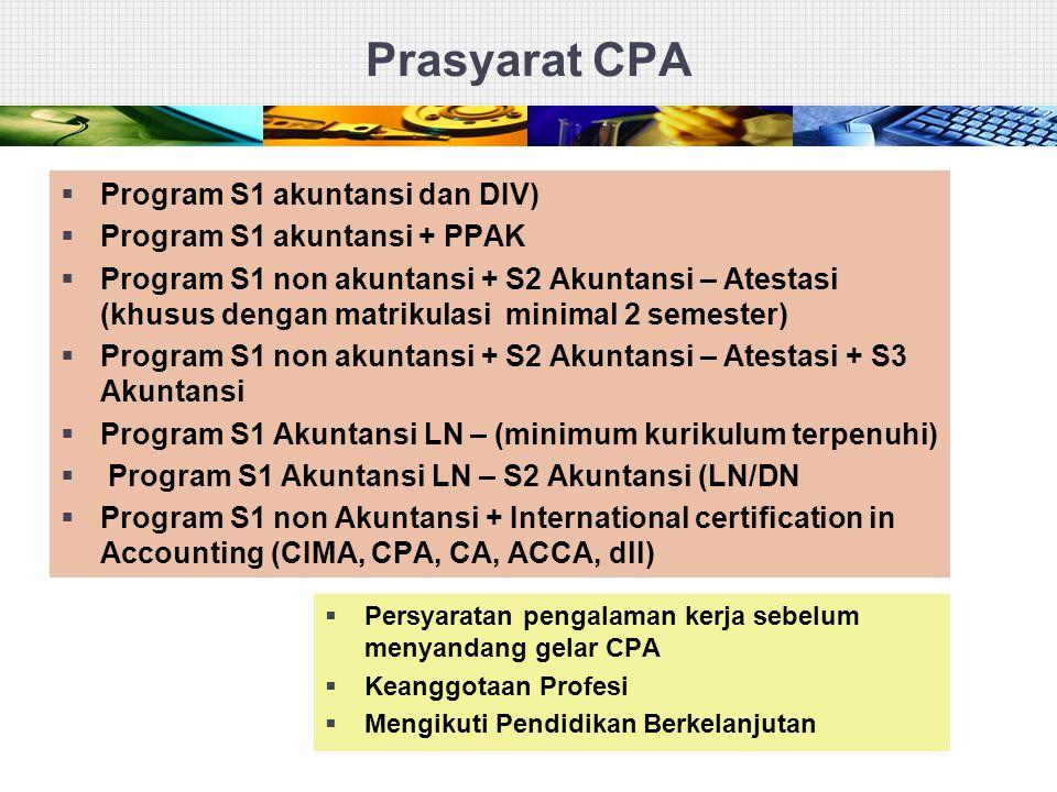 Prasyarat CPA  Program S1 akuntansi dan DIV)  Program S1 akuntansi + PPAK  Program S1 non akuntansi + S2 Akuntansi – Atestasi (khusus dengan matrik