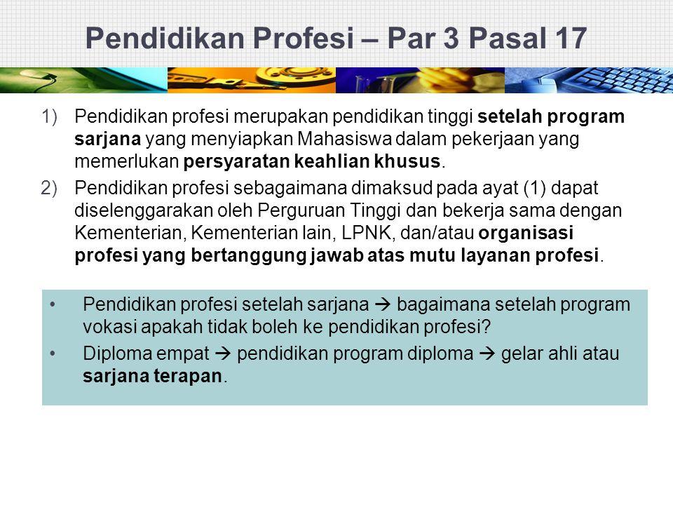 Pendidikan Profesi – Par 3 Pasal 17 1)Pendidikan profesi merupakan pendidikan tinggi setelah program sarjana yang menyiapkan Mahasiswa dalam pekerjaan