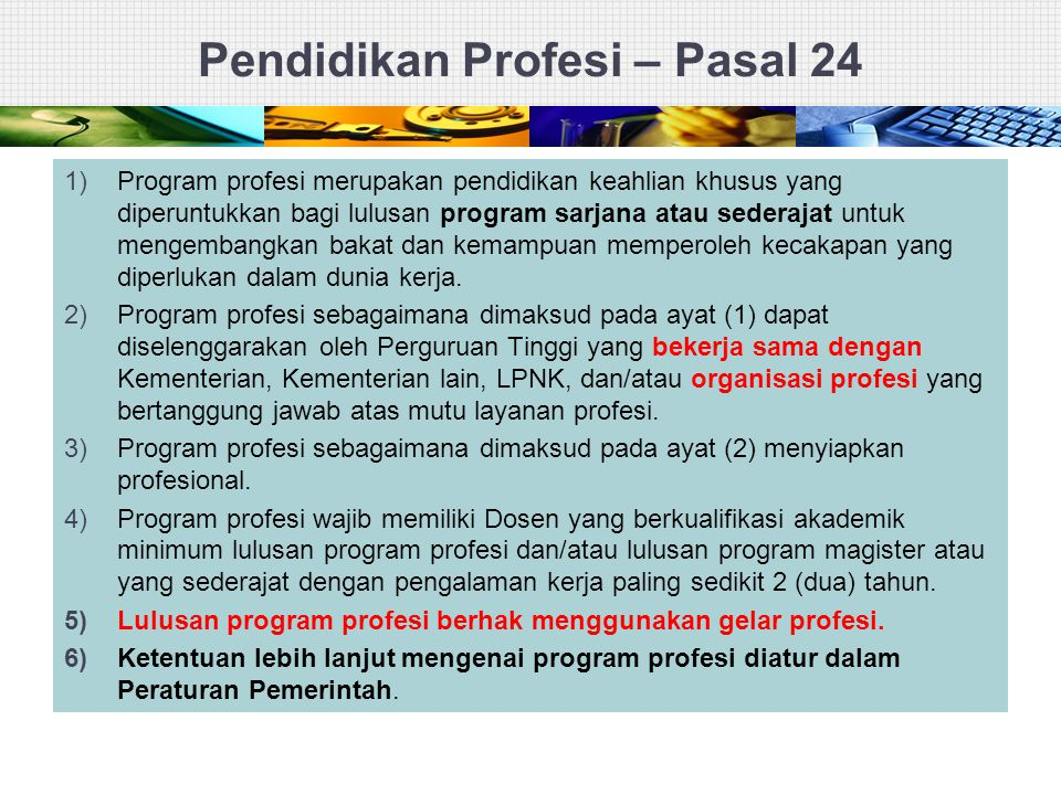 Pendidikan Profesi – Pasal 24 1)Program profesi merupakan pendidikan keahlian khusus yang diperuntukkan bagi lulusan program sarjana atau sederajat un