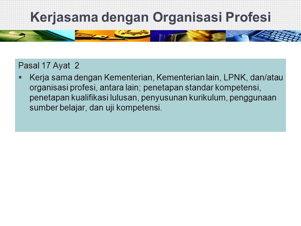 Kerjasama dengan Organisasi Profesi Pasal 17 Ayat 2  Kerja sama dengan Kementerian, Kementerian lain, LPNK, dan/atau organisasi profesi, antara lain;