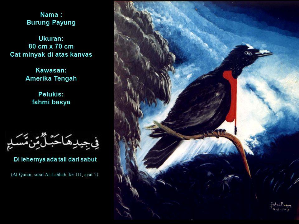 Nama : Burung Payung Ukuran: 80 cm x 70 cm Cat minyak di atas kanvas Kawasan: Amerika Tengah Pelukis: fahmi basya Di lehernya ada tali dari sabut (Al-