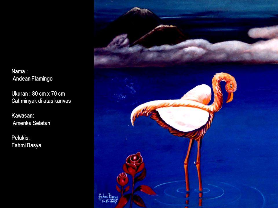 Nama : Andean Flamingo Ukuran : 80 cm x 70 cm Cat minyak di atas kanvas Kawasan: Amerika Selatan Pelukis : Fahmi Basya