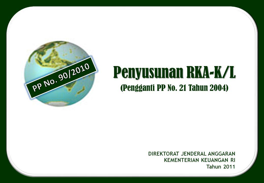 Penyusunan RKA-K/L (Pengganti PP No. 21 Tahun 2004) DIREKTORAT JENDERAL ANGGARAN KEMENTERIAN KEUANGAN RI Tahun 2011