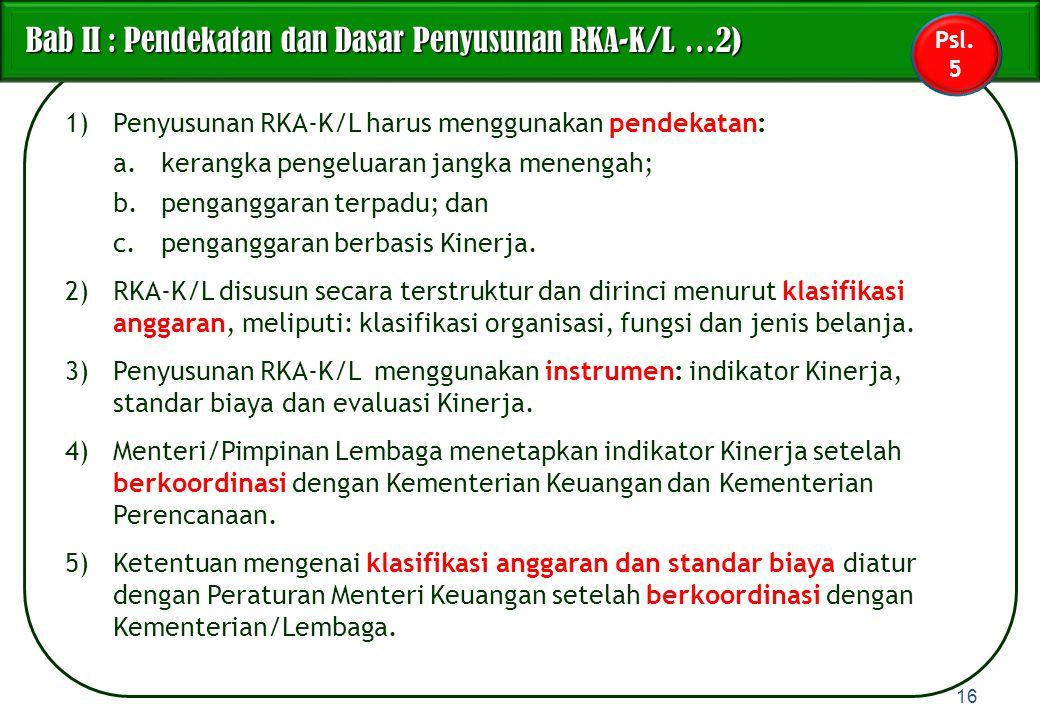 1)Penyusunan RKA-K/L harus menggunakan pendekatan: a.kerangka pengeluaran jangka menengah; b.penganggaran terpadu; dan c.penganggaran berbasis Kinerja