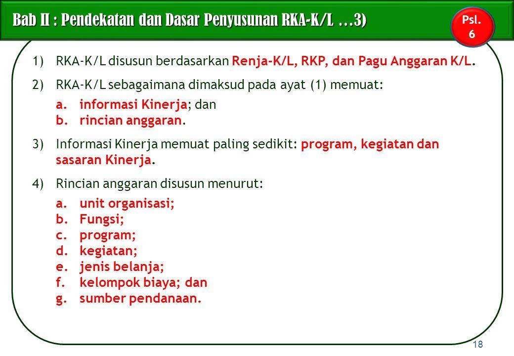 1)RKA-K/L disusun berdasarkan Renja-K/L, RKP, dan Pagu Anggaran K/L. 2)RKA-K/L sebagaimana dimaksud pada ayat (1) memuat: a.informasi Kinerja; dan b.r