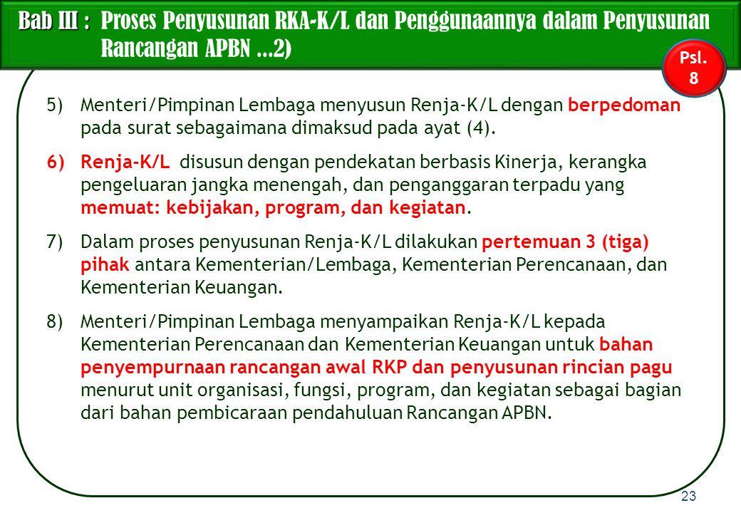 5)Menteri/Pimpinan Lembaga menyusun Renja-K/L dengan berpedoman pada surat sebagaimana dimaksud pada ayat (4). 6)Renja-K/L disusun dengan pendekatan b
