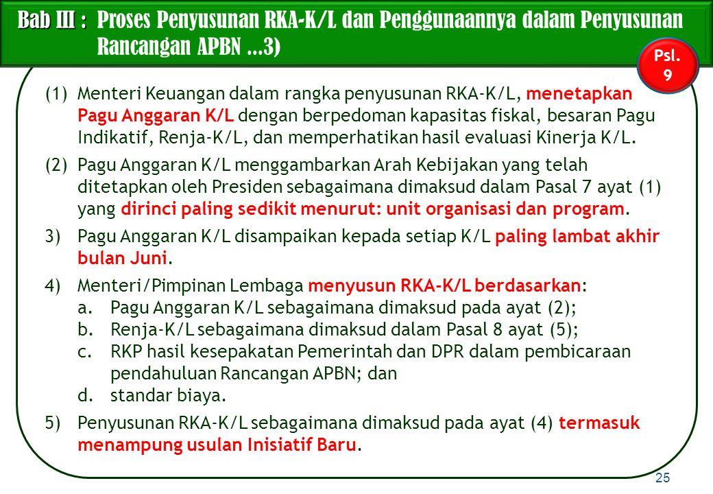 (1)Menteri Keuangan dalam rangka penyusunan RKA-K/L, menetapkan Pagu Anggaran K/L dengan berpedoman kapasitas fiskal, besaran Pagu Indikatif, Renja-K/