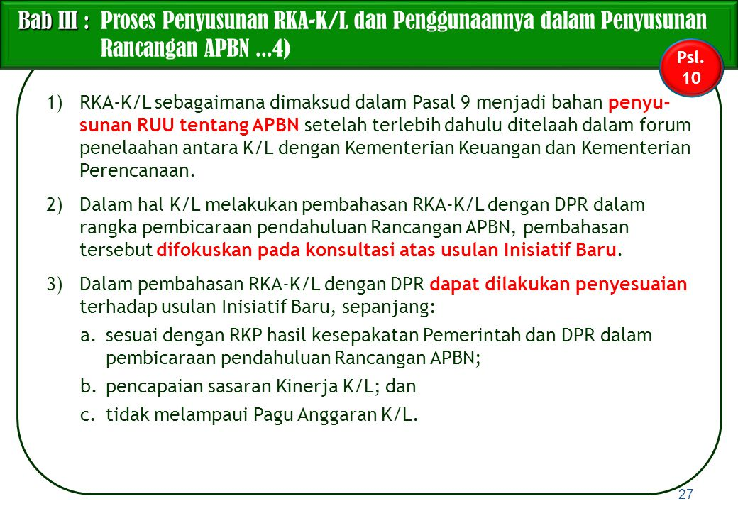 1)RKA-K/L sebagaimana dimaksud dalam Pasal 9 menjadi bahan penyu- sunan RUU tentang APBN setelah terlebih dahulu ditelaah dalam forum penelaahan antar