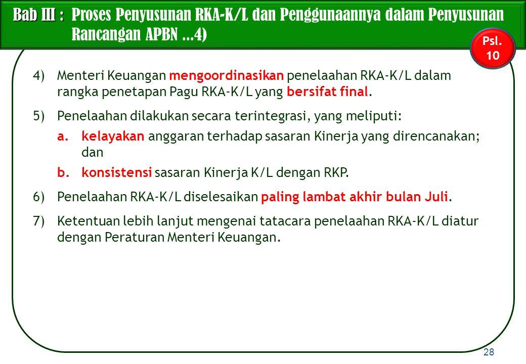 4)Menteri Keuangan mengoordinasikan penelaahan RKA-K/L dalam rangka penetapan Pagu RKA-K/L yang bersifat final. 5)Penelaahan dilakukan secara terinteg