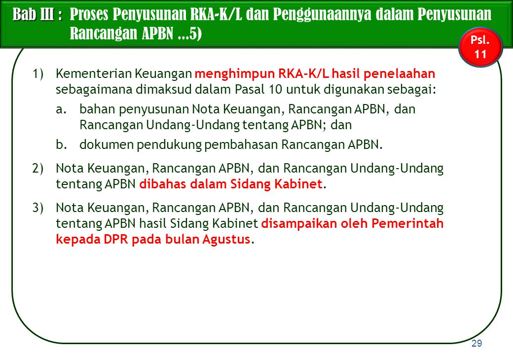 1)Kementerian Keuangan menghimpun RKA-K/L hasil penelaahan sebagaimana dimaksud dalam Pasal 10 untuk digunakan sebagai: a.bahan penyusunan Nota Keuang