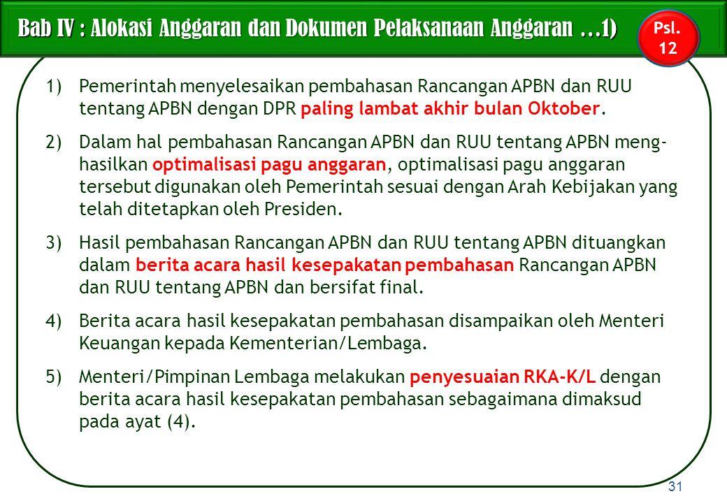 1)Pemerintah menyelesaikan pembahasan Rancangan APBN dan RUU tentang APBN dengan DPR paling lambat akhir bulan Oktober. 2)Dalam hal pembahasan Rancang