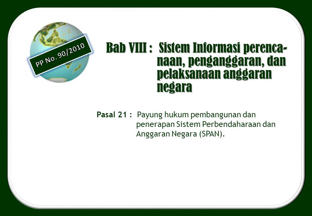 Bab VIII : Sistem Informasi perenca- naan, penganggaran, dan pelaksanaan anggaran negara Pasal 21 : Payung hukum pembangunan dan penerapan Sistem Perb