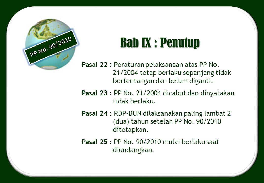 Bab IX : Penutup Pasal 22 : Peraturan pelaksanaan atas PP No. 21/2004 tetap berlaku sepanjang tidak bertentangan dan belum diganti. Pasal 23 : PP No.