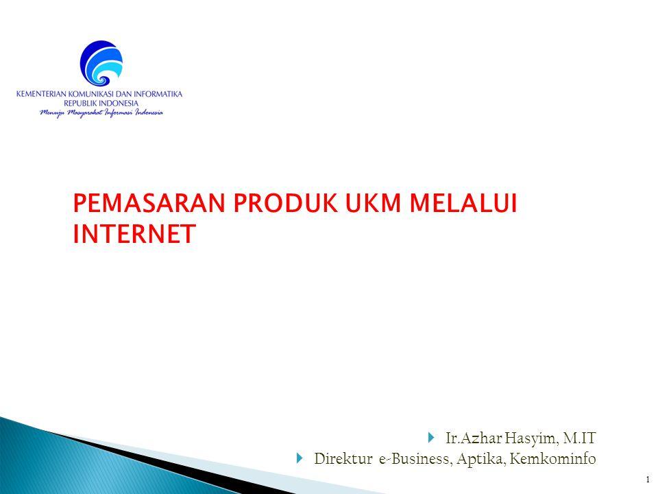  Ir.Azhar Hasyim, M.IT  Direktur e-Business, Aptika, Kemkominfo PEMASARAN PRODUK UKM MELALUI INTERNET 1
