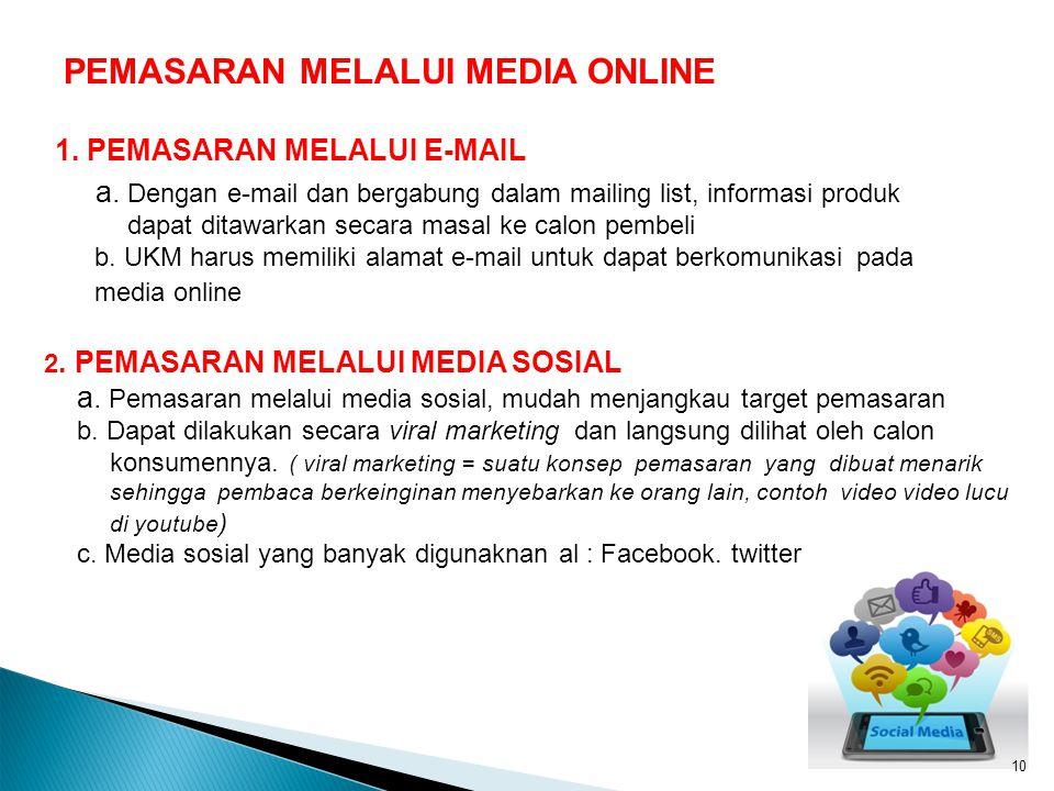 1. PEMASARAN MELALUI E-MAIL a. Dengan e-mail dan bergabung dalam mailing list, informasi produk dapat ditawarkan secara masal ke calon pembeli b. UKM