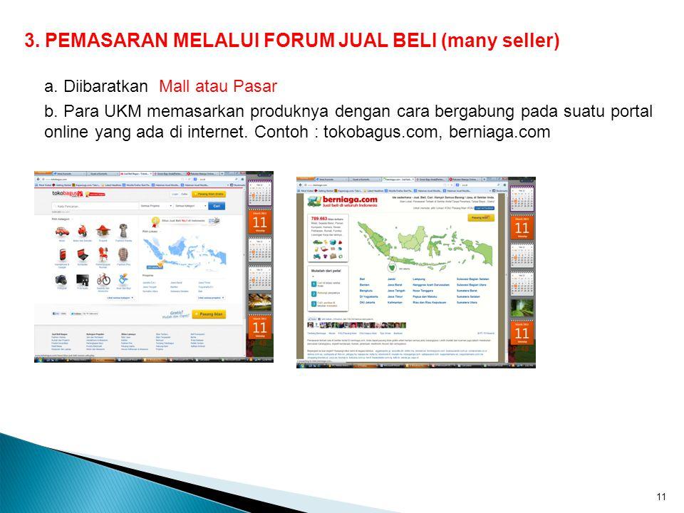 3. PEMASARAN MELALUI FORUM JUAL BELI (many seller) a. Diibaratkan Mall atau Pasar b. Para UKM memasarkan produknya dengan cara bergabung pada suatu po
