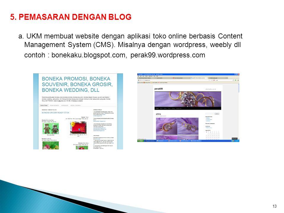 5. PEMASARAN DENGAN BLOG a. UKM membuat website dengan aplikasi toko online berbasis Content Management System (CMS). Misalnya dengan wordpress, weebl
