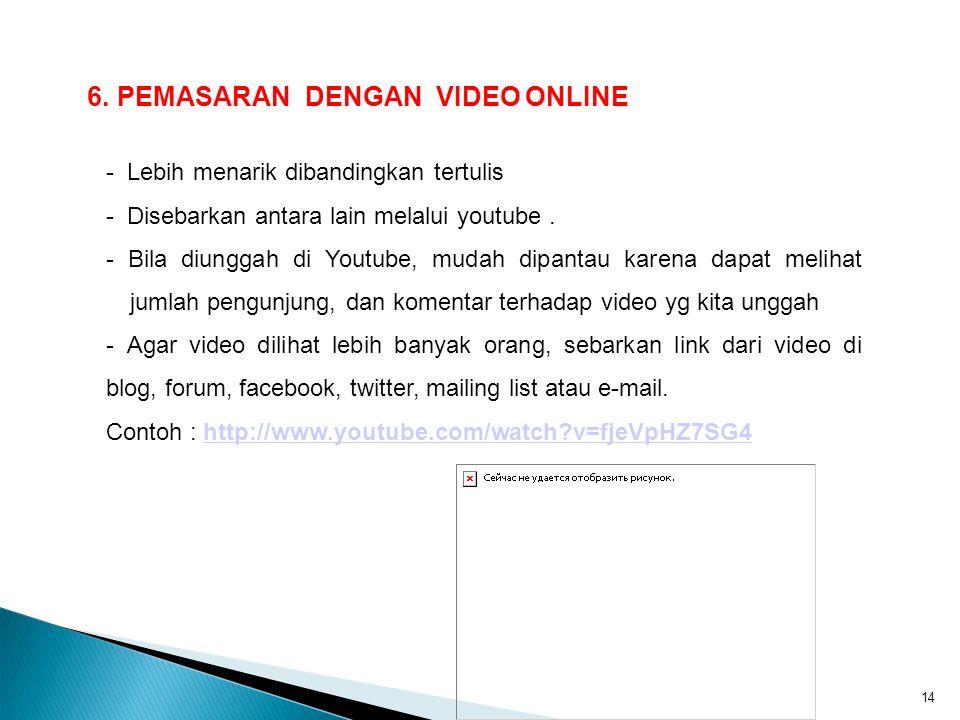 5. 6. PEMASARAN DENGAN VIDEO ONLINE - Lebih menarik dibandingkan tertulis - Disebarkan antara lain melalui youtube. - Bila diunggah di Youtube, mudah